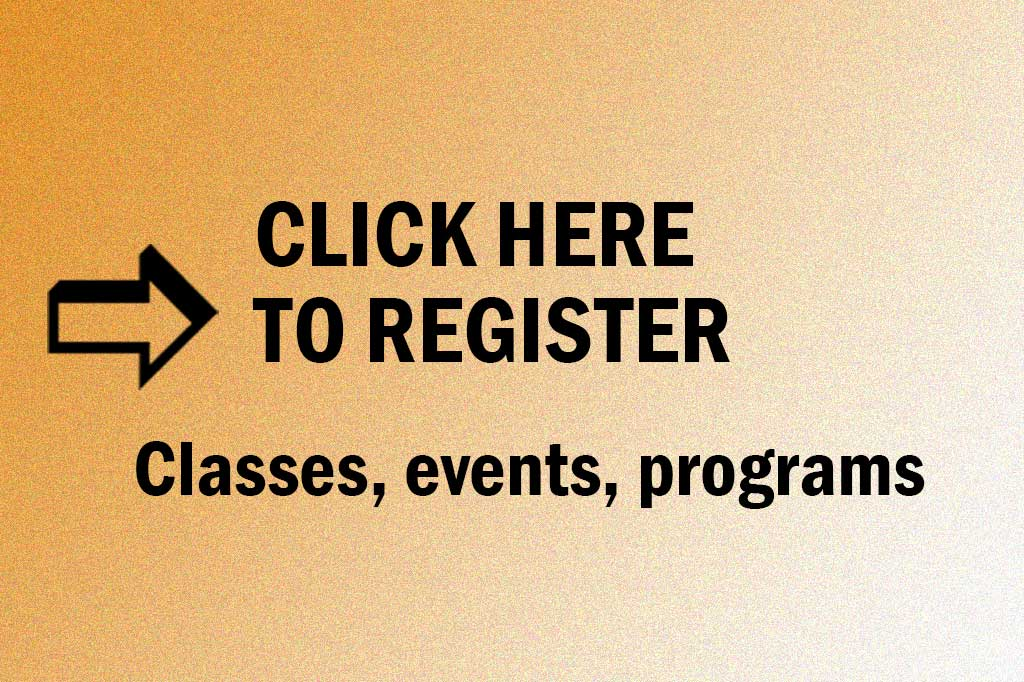 Click here to register for classes, programs and events