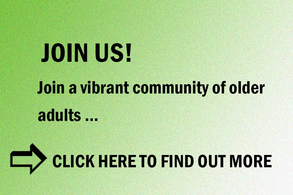 Join Us! Be part of a vibrant community for older adults