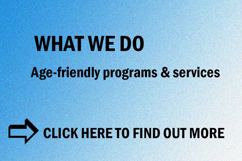 What We Do - Age-friendly Programs & Services